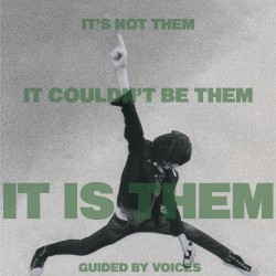 It's Not Them. It Couldn't Be Them. It Is Them! by Guided by Voices